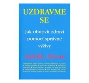 Adelle Davis - Uzdravme se
