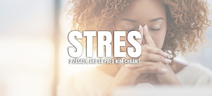3 zásady, ako sa chrániť pred stresom